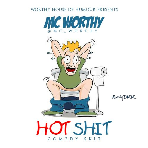Comedy skit: HOT SHIT by Mc worthy [A MUST WATCH]