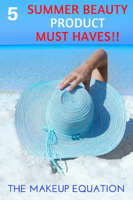 5 Summer Beauty Product Must Haves