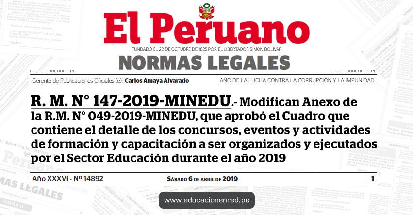 R. M. N° 147-2019-MINEDU - Modifican Anexo de la R.M. N° 049-2019-MINEDU, que aprobó el Cuadro que contiene el detalle de los concursos, eventos y actividades de formación y capacitación a ser organizados y ejecutados por el Sector Educación durante el año 2019 - www.minedu.gob.pe