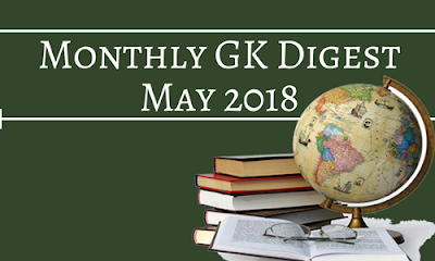 Monthly GK Digest: May 2018