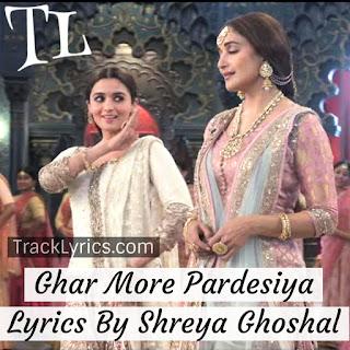 ghar-more-pardesiya-lyrics-hindi-song-alia-bhatt-kalank-2019-alia-bhatt