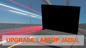 Upgrade Laptop Jadul
