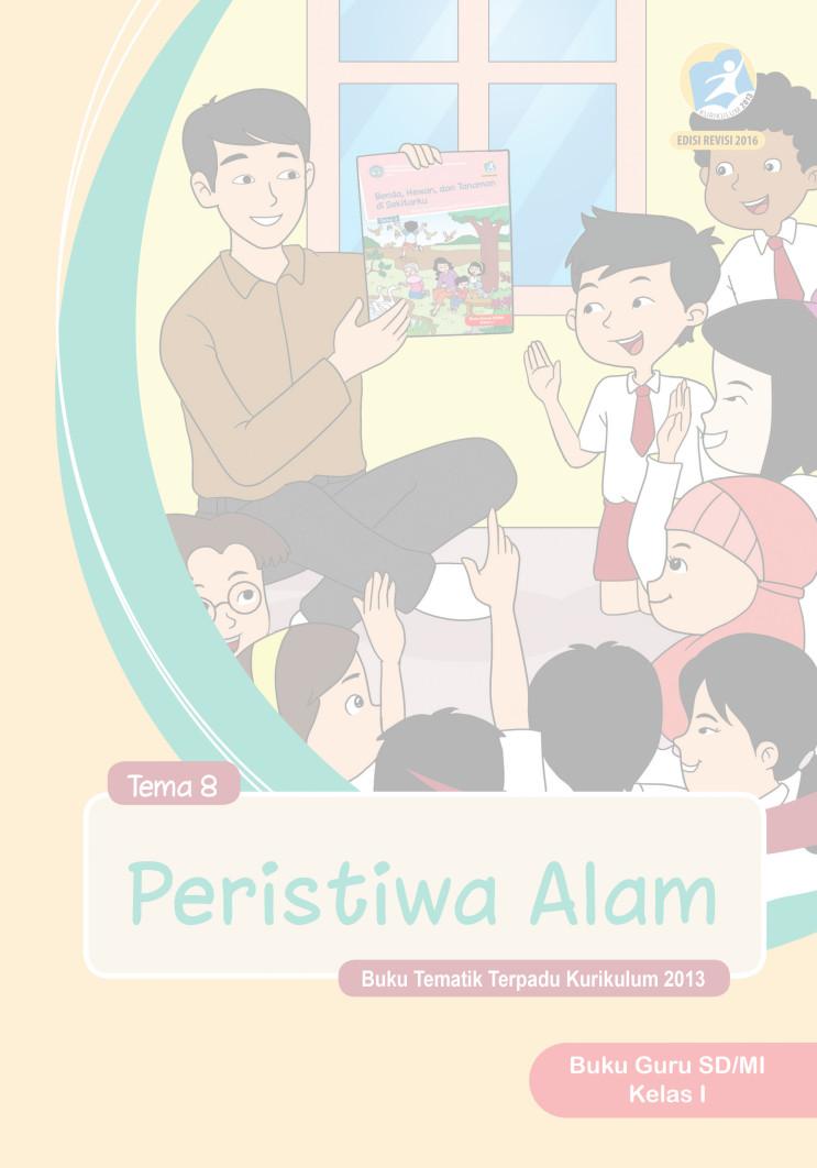 Buku Guru Kurikulum 2013 Kelas 1 SD Revisi 2016 Tema 8 Peristiwa Alam