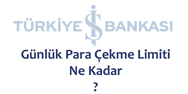 iş bankası günlük para çekme limiti