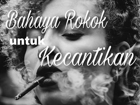 Bahaya Rokok Untuk Kecantikan