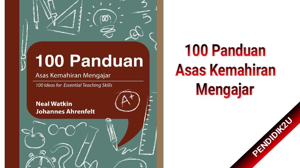 100 Panduan Asas Kemahiran Mengajar Praktikal Dan Inovatif