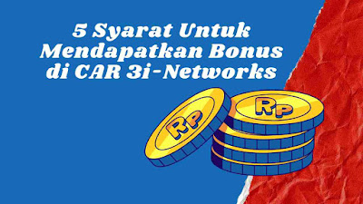 Syarat Untuk Mendapatkan Bonus di CAR 3i-Networks