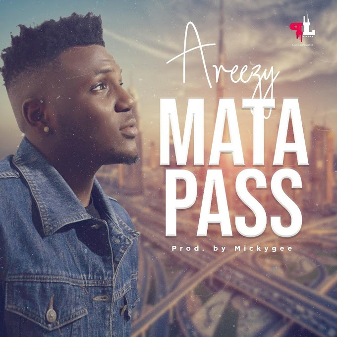 [Music] : Areezy - Mata Pass Prod by Mickygee