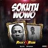 MUSIC: Ricky Ft BZee - Sokutu Wowo [Vibez] [Prod By Adex Da Flex]