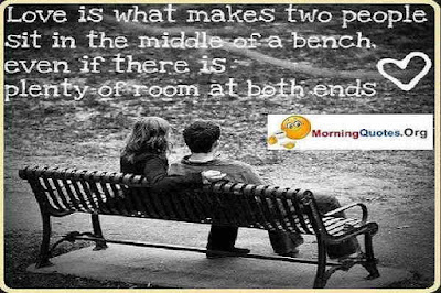 gud morning message: love is what makes two people sit in the middle of a bench.