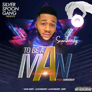 MUSIC ALERT : Sean-Banky : To Be A Man (MP3 DOWNLOAD )