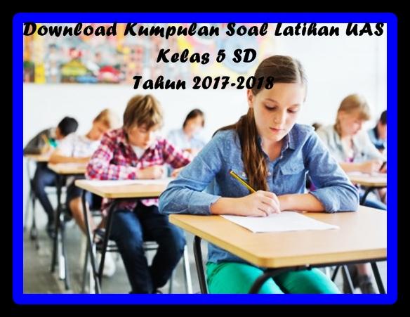 Download Kumpulan Soal Latihan UAS Kelas 5 SD Tahun 2017-2018