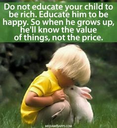 Quotes child life with photos: Do not educate your child to be rich.