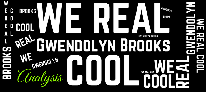 Analysis of Gwendolyn Brooks We Real Cool