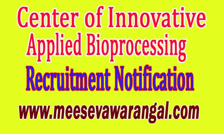 Center of Innovative and Applied Bioprocessing CIAB Recruitment Notification 2016