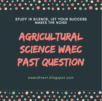 Agricultural Science WAEC Past Question
