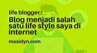 Blog menjadi salah satu life style saya di internet