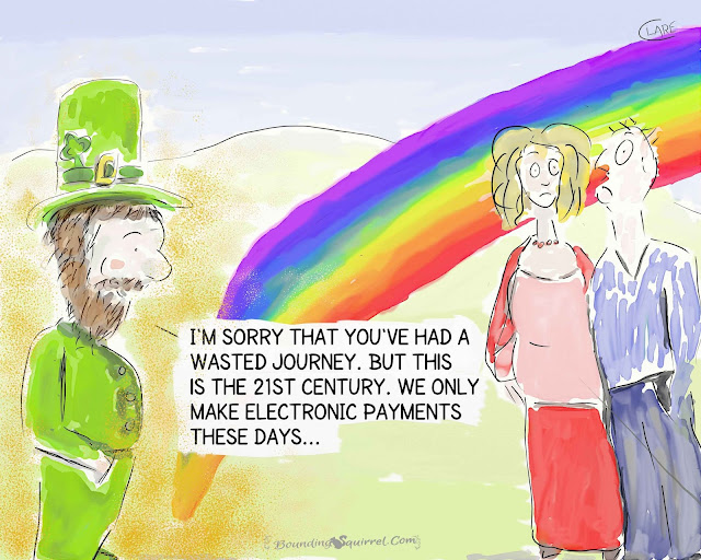 Cartoon in which a leprechaun at the end of the rainbow, with a shamrock in his hat, explains to an annoyed looking couple that they've had a wasted journey, because leprechauns only make electronic payments these days.