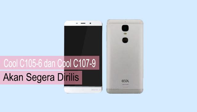 Cool C105-6 dan Cool C107-9 akan Segera Dirilis, Spesifikasinya ?