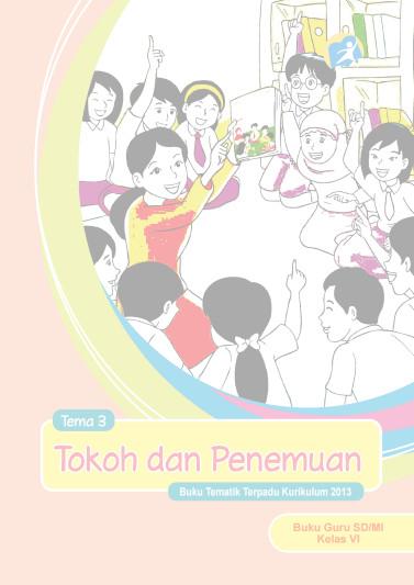 Download Buku Guru Kurikulum 2013 SD Kelas 6 Tema 3 Tokoh dan Penemuan