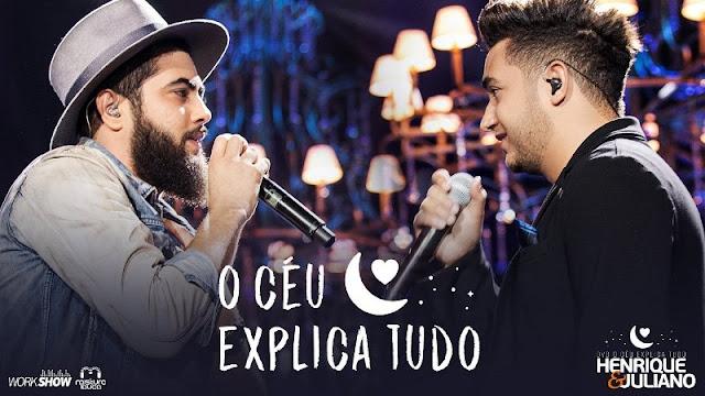 Henrique e Juliano - O Céu Explica Tudo