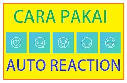 Cara Pakai Auto Reaction Terbaru