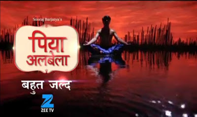 'Piyaa Albela' Serial on Zee Tv Wiki Plot,Cast,Promo,Timing,Title Song