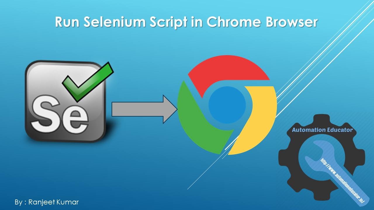 Automation Educator: How to run Selenium Test in Chrome browser