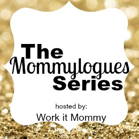 The Mommylogues Series hosted by Work it Mommy