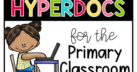 Hyperdocs for the Primary Classroom