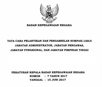 Download PERKA BKN Nomor 7 Tahun 2017 Tata Cara Pelantikan dan Pengambilan Sumpah