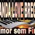 BANDA LOVE BREGA - AMOR SEM FIM (BREGA)