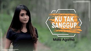 Lirik Lagu Ku Tak Sanggup - Mala Agatha