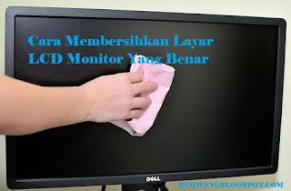 Cara Membersihkan Layar LCD Monitor