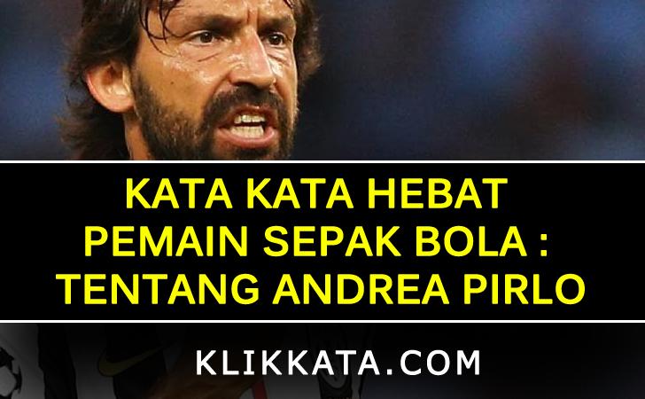 Kata Kata Hebat Pemain Sepak Bola : Tentang Andrea Pirlo