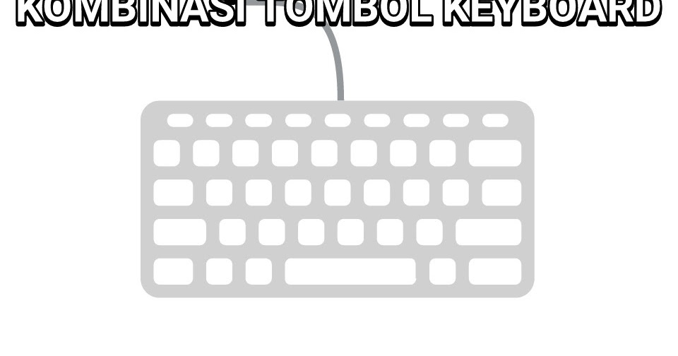 Kombinasi Tombol Keyboard Windows XP 7 8 10 Lengkap