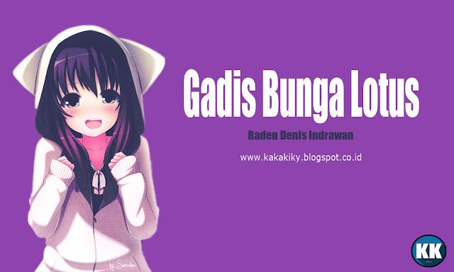 Gadis Bunga Lotus - Raden Denis Indrawan | Cerpen