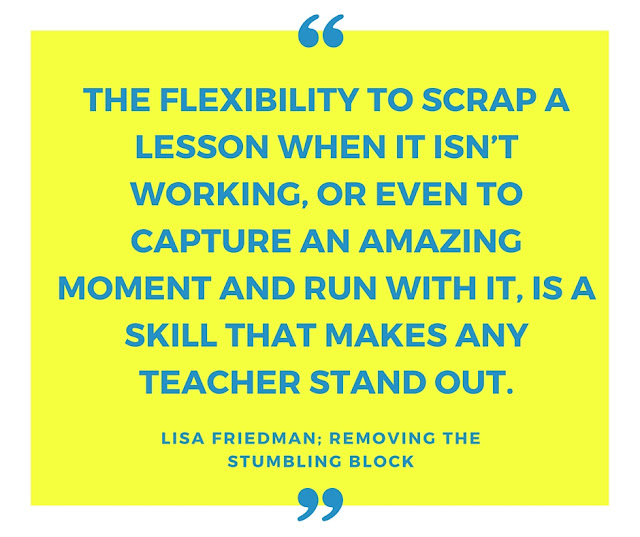 Flexibilty is a skill to make a teacher stand out; Removing the Stumbling Block