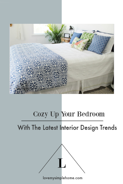 how-to cozy-up-your-bedroom-with-the-latest-interior-design-trends-love-my-simple-home