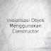 Belajar Inisialisasi Objek Menggunakan Constructor Java