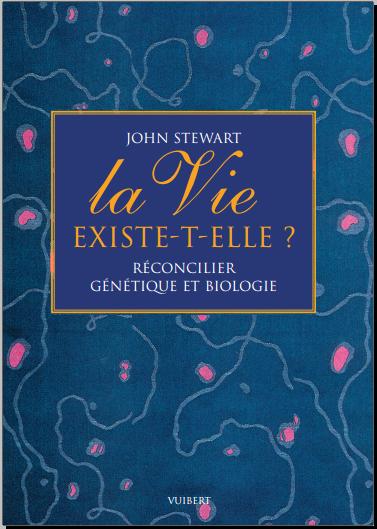 Livre : La vie existe t-elle ? Comment réconcilier la génétique et la biologie