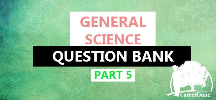 PSC General Science Questions Part 5