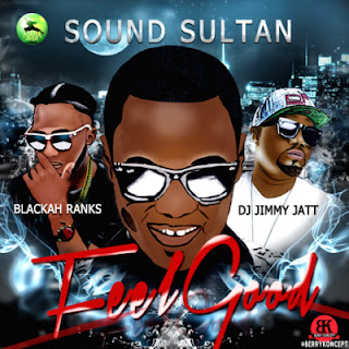 "Download Mp3 MUSIC: Sound Sultan – ""Feel Good"" ft. Blackah & Dj Jimmy Jatt"