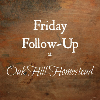 Friday Follow-Up at Oak Hill Homestead