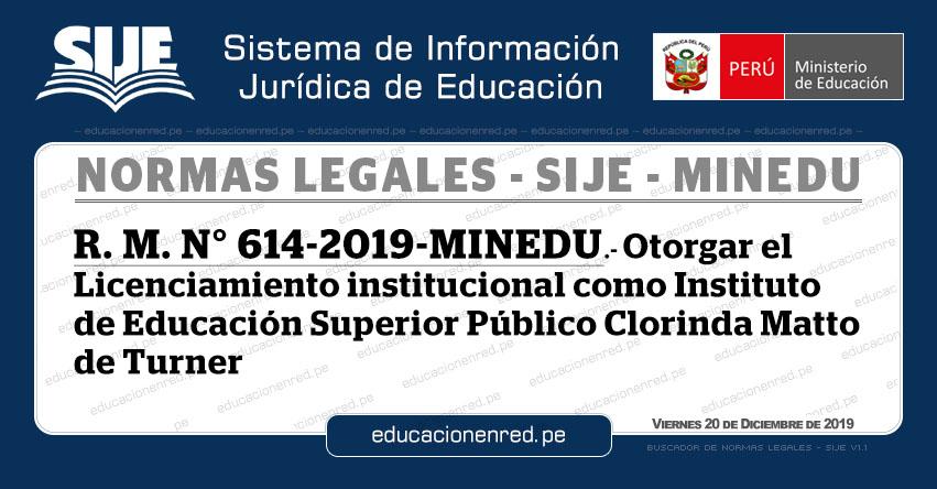 R. M. N° 614-2019-MINEDU - Otorgar el Licenciamiento institucional como Instituto de Educación Superior Público Clorinda Matto de Turner