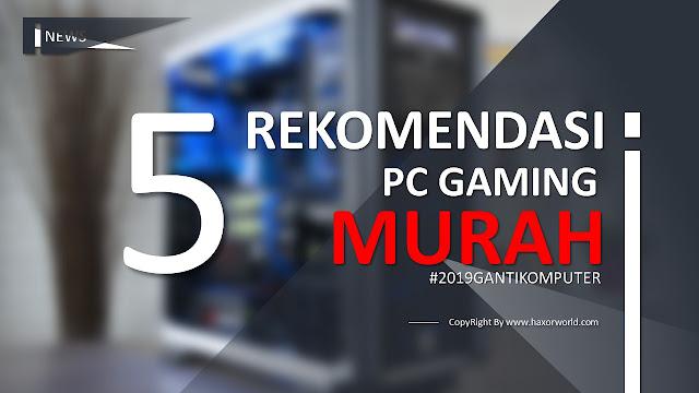 5 Rekomendasi PC/Komputer Murah Terbaik di Bawah 5 jutaan untuk Gaming - HaxorWorld