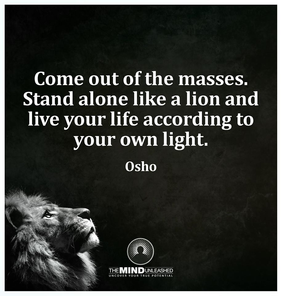 Come Out Of The Masses Stand Alone Like A Lion And Live Your Life