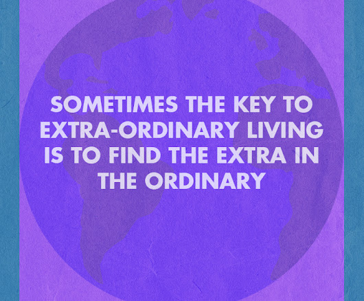 Day 356: How I Find the Extra in the Ordinary