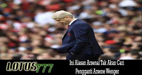 Ini Alasan Arsenal Tak Akan Cari Pengganti Arsene Wenger