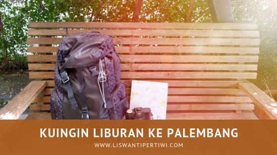 Kuingin Liburan ke Palembang